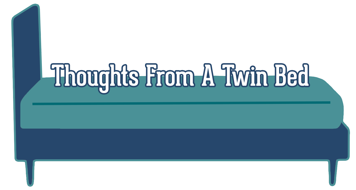 Thoughts From a Twin Bed